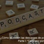 ¿Cómo se miden las descargas de podcasts? I: Cada uno por su lado.