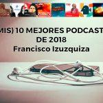 (Mis) 10 mejores podcasts de 2018