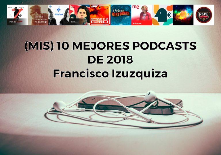 mis 10 mejores podcasts de 2018 francisco izuzquiza