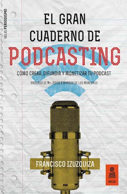 el gran cuaderno de podcasting editorial kailas libro francisco izuzquiza
