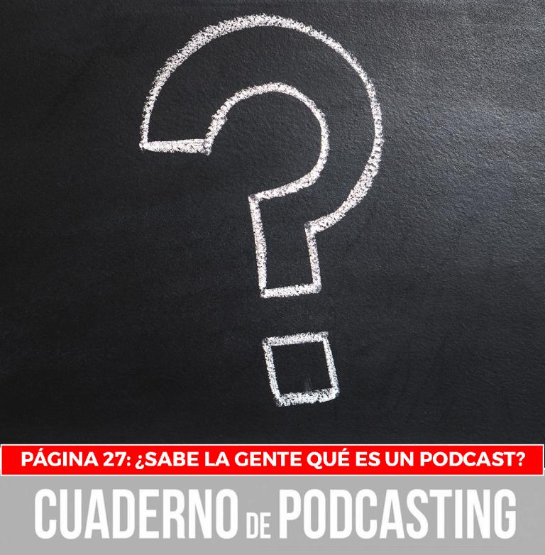 cuaderno de podcasting página 27 sabe la gente qué es un podcast