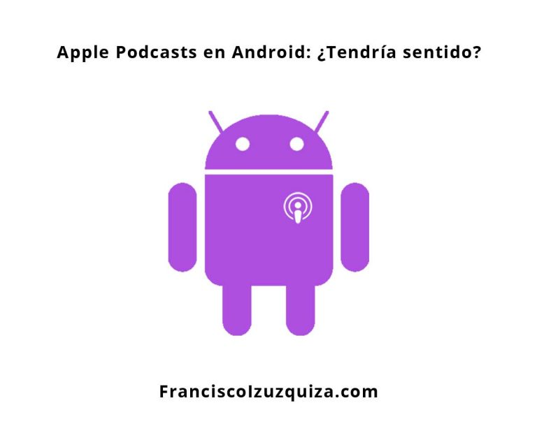 apple podcasts en android franciscoizuzquiza.com