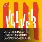 volver cinco historias sobre la crisis catalana carola sole podium podcast