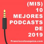 (Mis) 10 mejores podcasts de 2019