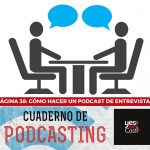 Página 38: Cómo hacer un podcast de entrevistas.