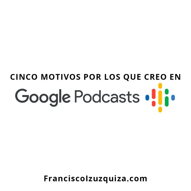 cinco motivos por los que creo en google podcasts