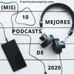 (Mis) 10 mejores podcasts de 2020
